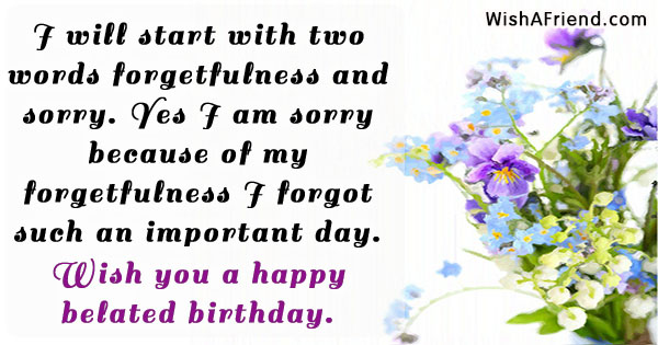 I will start with two words Belated Birthday Greetings – Birthday Greeting Words