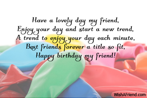 Have a lovely day my friend Birthday Wish For Friends – What to Write in Friends Birthday Card