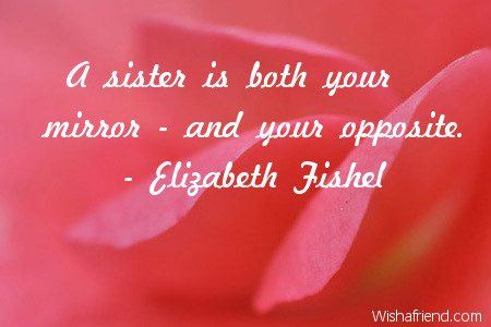 A sister is both your mirror, Sister Birthday Quote