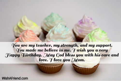 You are my teacher my strength Birthday Wish For Mom – Birthday Greetings to My Mom