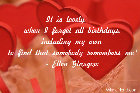 It is lovely, when I forget all birthdays, including my own, to find ...