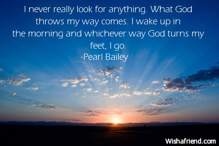 good-morning-quotes-I never really look for anything. What God throws ...