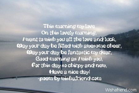 Good Morning Poems For Him Good morning as i wish you,