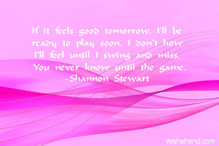 If it feels good tomorrow, I\'ll, Missing You Quote