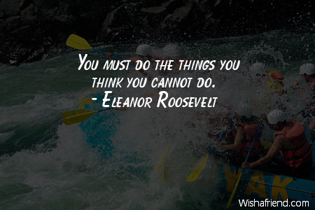 Eleanor Roosevelt Quote You Must Do The Things You Think You Cannot Do