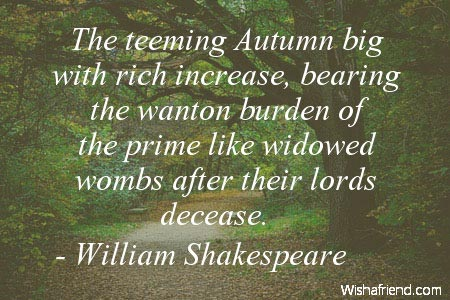 William Shakespeare Quote: The teeming Autumn big with rich increase, bearing...