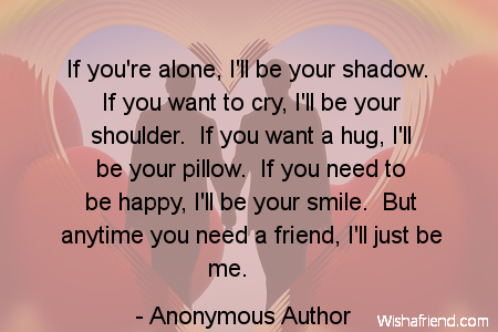 Anonymous Author Quote If You're Alone I'll Be Your Shadow If You New Anonymous Quotes About Friendship