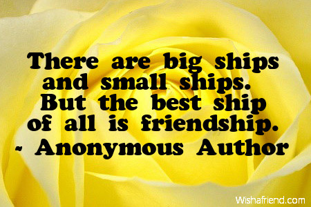 Anonymous Author Quote There Are Big Ships And Small Ships But The Enchanting Anonymous Quotes About Friendship