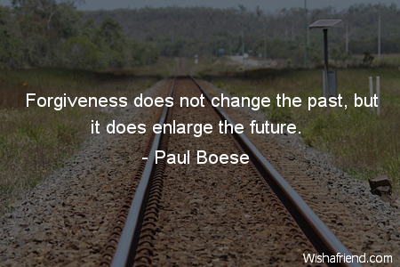 Paul Boese Quote: Forgiveness does not change the past, but it does enlarge t...
