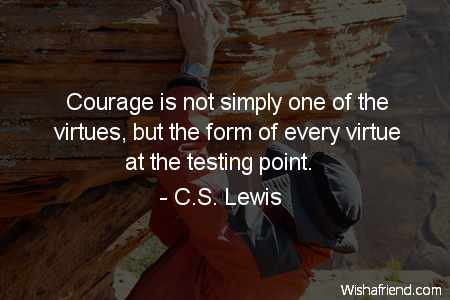 virtue and courage essay 'virtue ethics lacks a decision-procedure to help make moral decisions it is not,   manifesting courage or cowardice, that makes us courageous or cowardly.