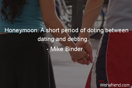 honeymoon period over dating 10 hilarious marriage quotes for when the honeymoon is (way)  think of it like the first few months of dating:  once the honeymoon phase is over,.