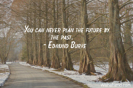 You can never plan the future by the past.