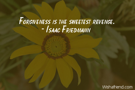 forgiveness is the sweetest revenge essay Science is discovering what religion has always known: forgiveness is good for  us  syndicate this essay  it was a moment i'd read about – this sudden shift  when the need to forgive outweighs the drive for revenge  i met her mother,  who was sweet and funny and cooked us dinner in an apron, but.