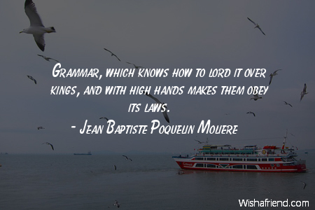 Jean Baptiste Poquelin Moliere Quote Grammar Which Knows How To Magnificent Grammar Quotes