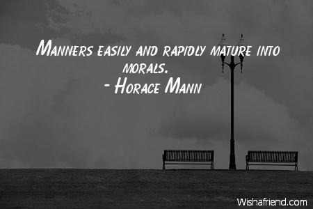 Horace Mann Quotes Best Horace Mann Quote Manners Easily And Rapidly Mature Into Morals