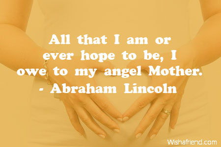 Abraham Lincoln Quote All That I Am Or Ever Hope To Be I Owe To My