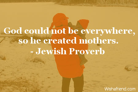 Jewish Proverb Quote God Could Not Be Everywhere So He Created