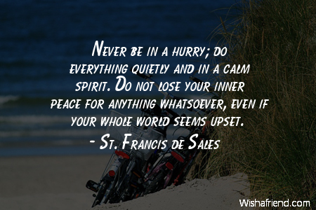 Never be in a hurry;, St. Francis de Sales Quote