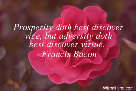 prosperity make friends and adversity tries them Prosperity makes friends, and adversity tries them many a little makes a mickle.