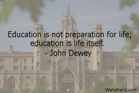 John Dewey Quote Education Is Not Preparation For Life Education