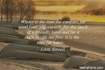 edith sitwell quote winter is the time for comfort for. Black Bedroom Furniture Sets. Home Design Ideas