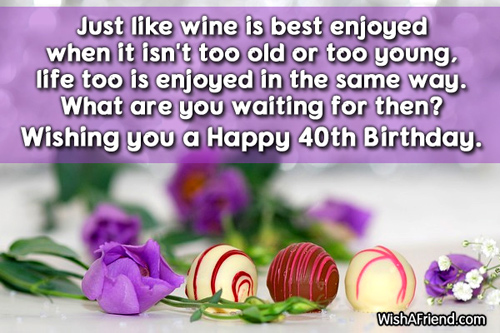 Just like wine is best enjoyed 40th Birthday Wishes – Happy 40th Birthday Greetings