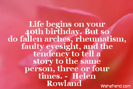 40th Birthday Quotes Life begins on your 40th birthday., 40th Birthday Quote 40th Birthday Quotes