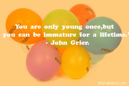 You Are Only Young Once But Humorous Birthday Quote