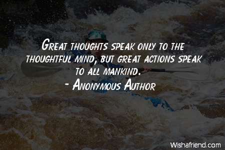 action-Great thoughts speak only to