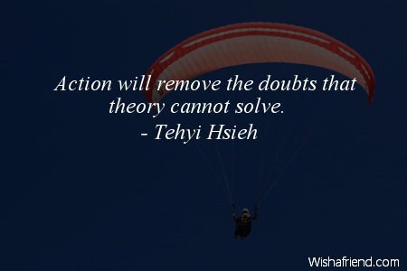 action-Action will remove the doubts