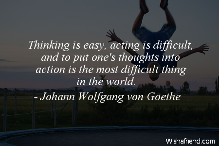 action-Thinking is easy, acting is