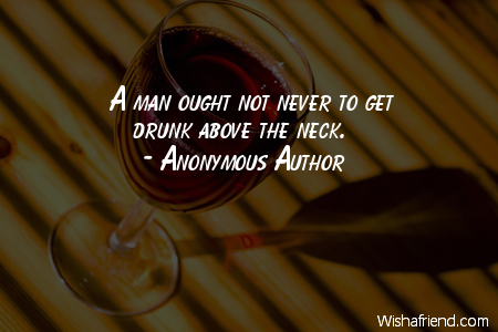 alcohol-A man ought not never