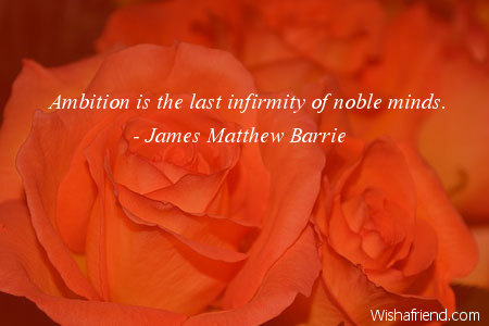 ambition-Ambition is the last infirmity