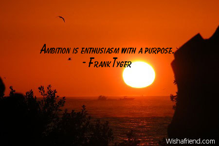 ambition-Ambition is enthusiasm with a