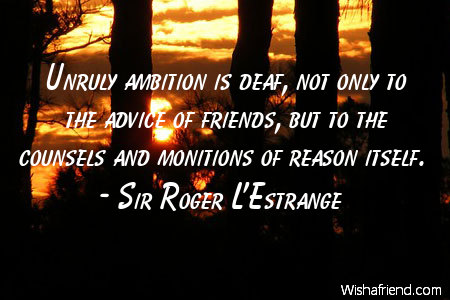 ambition-Unruly ambition is deaf, not