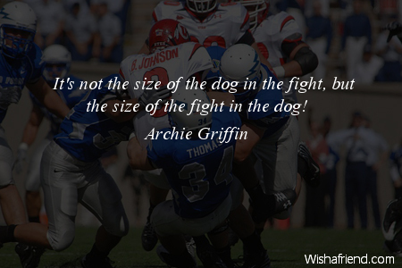 Archie Griffin Quote: It's not the size of the dog in the ...
