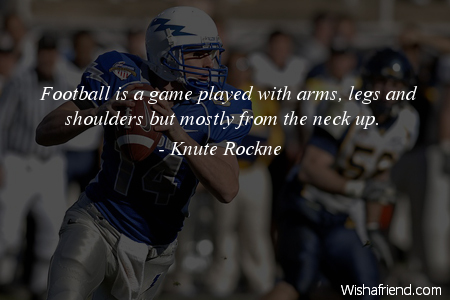 Knute Rockne Quote: Football is a game played with arms