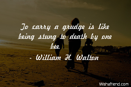 anger-To carry a grudge is