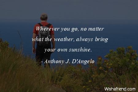 Wherever you go, no matter, Anthony J  D'Angelo Quote