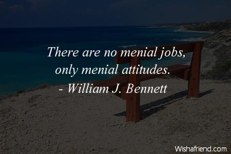 attitude-There are no menial jobs,