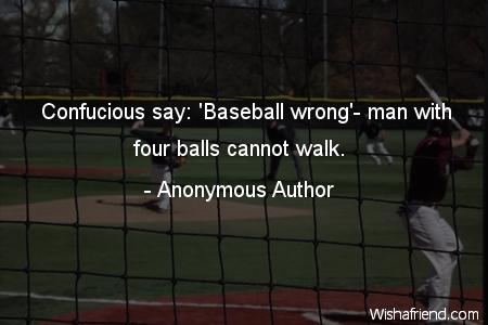 baseball-Confucious say: 'Baseball wrong'- man