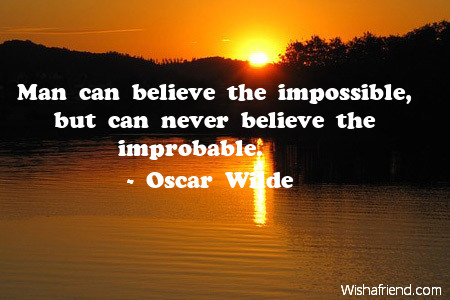 belief-Man can believe the impossible,