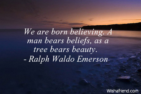 belief-We are born believing. A