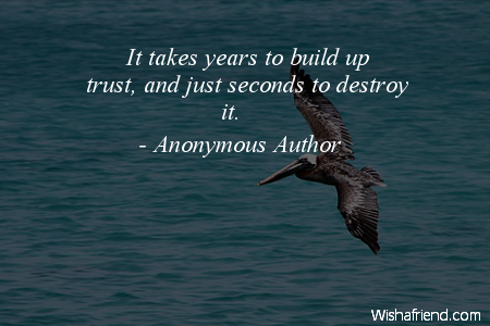 Anonymous Author Quote It Takes Years To Build Up Trust And Just