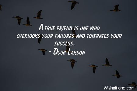 A true friend is one, Doug Larson Quote