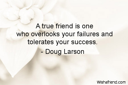 Doug Larson Quote A True Friend Is One Who Overlooks Your