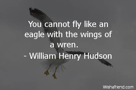 William Henry Hudson Quote You Cannot Fly Like An Eagle With The
