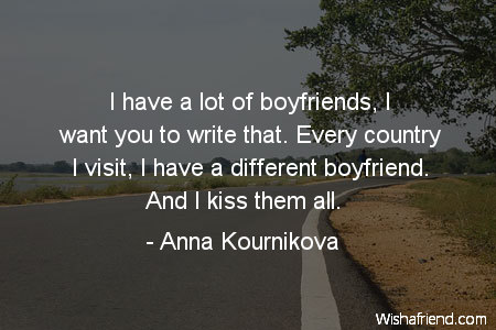 Anna Kournikova Quote: I have a lot of boyfriends, I want ...