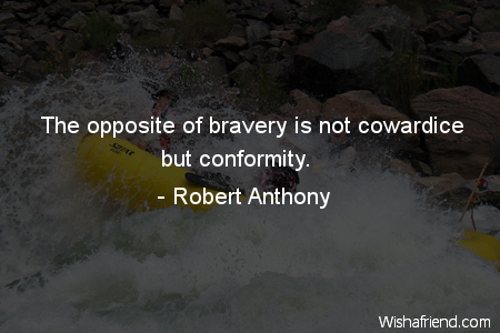 bravery-The opposite of bravery is