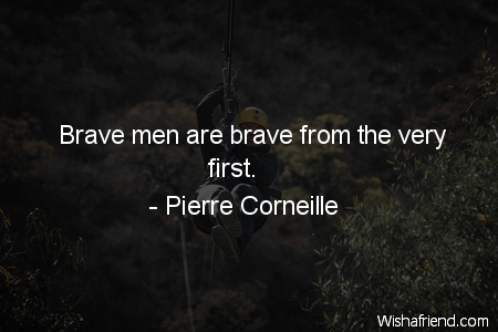 bravery-Brave men are brave from